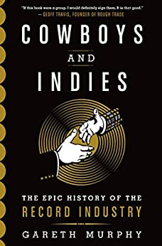 Cowboys and Indies: The Epic History of the Record Industry von [Murphy, Gareth]