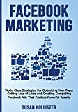 Facebook Marketing: World Class Strategies For Optimizing Your Page, Getting Lots of Likes and Creating Compelling Facebook Ads That Produce Powerful ... Strategies for Business Advertising)