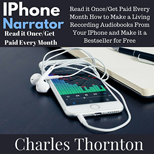 e-Books Collections iPhone Narrator: Read It Once/Get Paid Every Month: How to Make a Living Recording Audiobooks from Your iPhone and Make It a Bestseller for Free CHM