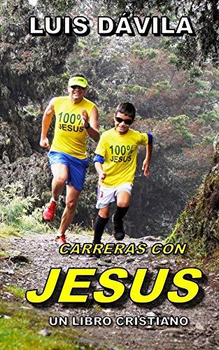 CARRERAS CON JESUS (UN LIBRO CRISTIANO) por Luis Dávila