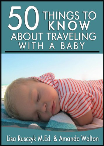 50 Things to Know About Traveling with a Baby: How You Can Have a Great Vacation and Enjoy Your Time as a Family (English Edition)
