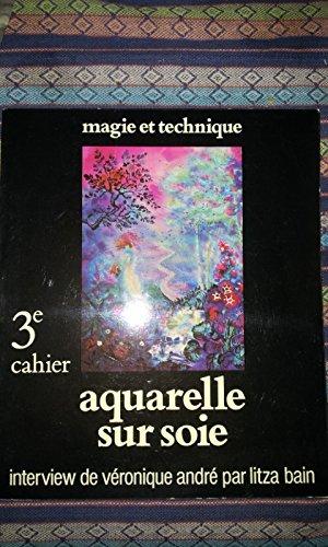 Aquarelle sur soie (Magie et technique de la peinture sur tissus...)