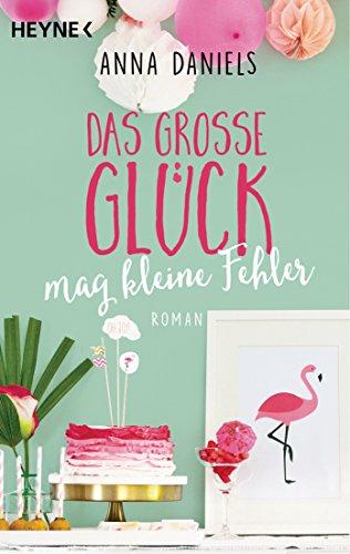 Das große Glück mag kleine Fehler: Roman (German Edition)