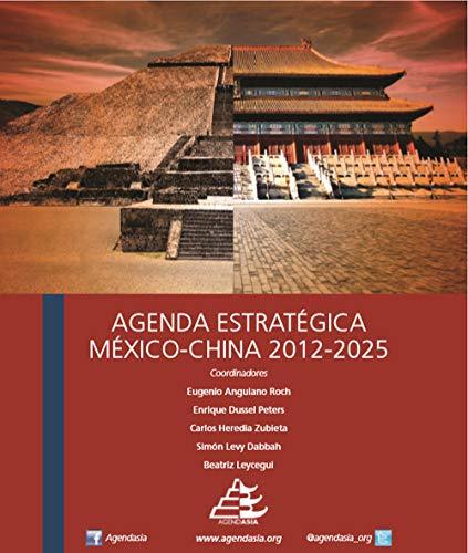 Agenda Estratégica México - China 2012 -2025: www.agendasia.org por Simon Levy