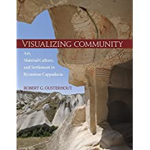 Visualizing Community: Art, Material Culture, and Settlement in Byzantine Cappadocia