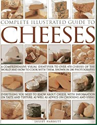 Complete Illustrated Guide to Cheeses: A Comprehensive Visual Identifier to Over 470 Cheeses of the World and How to Cook with Them, Shown in 280 Photographs