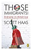 Those Immigrants!: Indians in America: A Psychological Exploration of Achievement