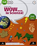 Wow... la scienza. Per la Scuola media. Con e-book. Con espansione online: 2