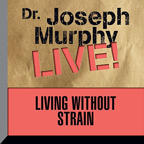 Living Without Strain: Dr. Joseph Murphy LIVE! - Dr. Joseph Murphy - Original recording