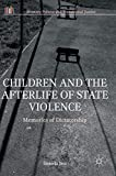 Children and the Afterlife of State Violence: Memories of Dictatorship (Memory Politics and Transitional Justice) - Daniela Jara