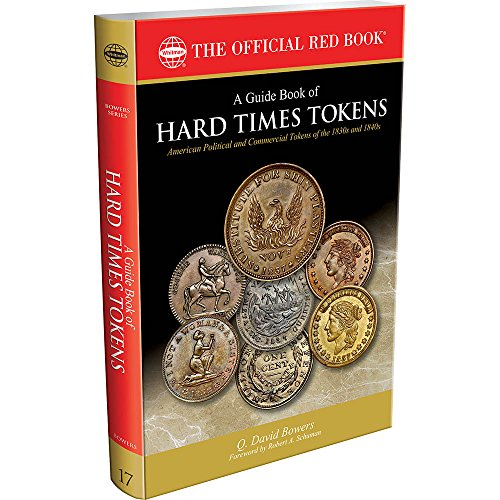 A Guide Book of Hard Times Tokens: Political Tokens and Store Cards 1832-1844, History, Values, Rarities