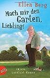 Mach mir den Garten, Liebling!: (K)ein Landlust-Roman von Ellen Berg