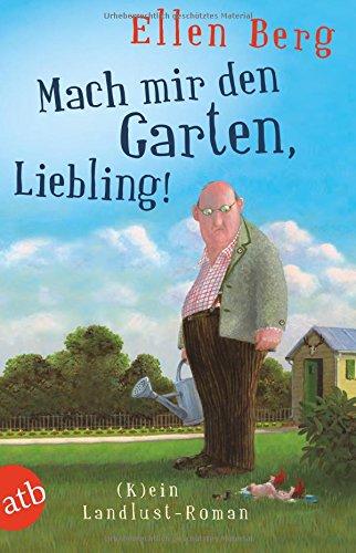 Buchseite und Rezensionen zu 'Mach mir den Garten, Liebling!: (K)ein Landlust-Roman' von Ellen Berg