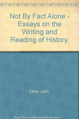 Not by Fact Alone. Essays on the writing and reading of history