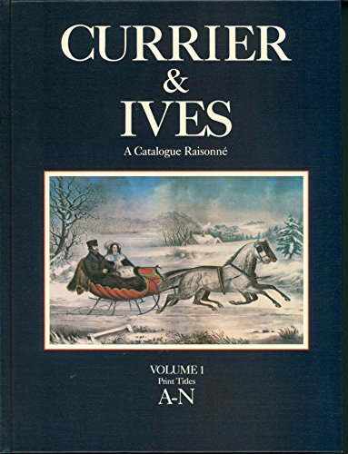 Currier and Ives: A Catalogue Raisonné. A Comprehensive Catalogue of the Lithographs of Nathaniel Currier, James Merritt Ives and Charles Currier, ... Ephemera Associated with the Firm, 1834-1907. (Art Currier Ives & Fine)