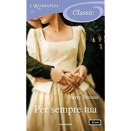 Per Sempre Tua (I Romanzi Classic)