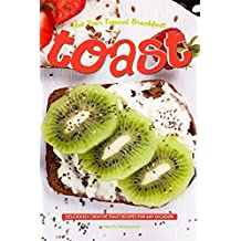 Not Your Typical Breakfast Toast: Deliciously Creative Toast Recipes for Any Occasion (English Edition)