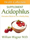 The Acidophilus Supplement: Alternative Medicine for a Healthy Body (Health Collection) (English Edition)