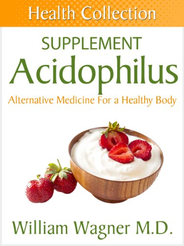 The Acidophilus Supplement: Alternative Medicine for a Healthy Body (Health Collection)