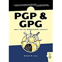 PGP & GPG: Email for the Practical Paranoid by Michael W Lucas (2006-01-31)