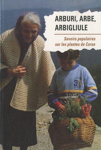 Arburi, arbe, arbigliugle : Savoirs populaires sur les plantes de Corse par Parc naturel régional de Corse