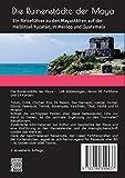 Die Ruinenstädte der Maya: Ein Reiseführer zu den Mayastätten auf der Halbinsel Yucatán, in México und Guatemala - Christian Schoen