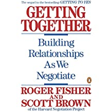 Getting Together: Building Relationships As We Negotiate: Building a Relationship That Gets to Yes