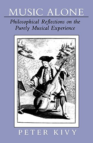 Music Alone: Philosophical Reflections on the Purely Musical Experience by Peter Kivy (1991-05-23)