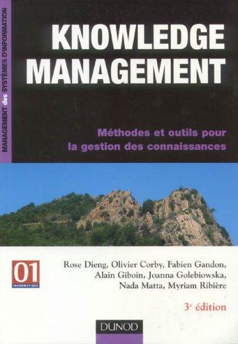 Knowledge management : Méthodes et outils pour la gestion des connaissances par Rose Dieng