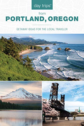 Day Trips(r) from Portland, Oregon: Getaway Ideas for the Local Traveler