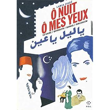Ô nuit, ô mes yeux: Le Caire / Beyrouth / Damas / Jérusalem