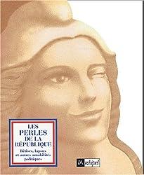 Les Perles de la République : Bêtises, lapsus et autres amabilités politiques