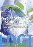 Das große LOGI-Fischkochbuch: Köstliche Gerichte mit Fisch und Meeresfrüchten aus heimischen Gewässern und aus aller Welt. Rezeptinspirationen von einfach bis raffiniert