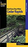 Best Easy Day Hikes Cedar Rapids: Including Iowa City And Cedar Falls/Waterloo (Best Easy Day Hikes Series) by Lynn Goya (2010-06-01)