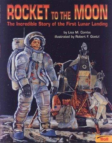 Rocket to the Moon: The Incredible Story of the First Lunar Landing