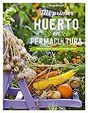 Mi primer huerto en permacultura: Obtener verduras sanas y en armonía natural (Larousse - Libros Ilustrados/ Prácticos - Ocio Y Naturaleza - Jardinería)