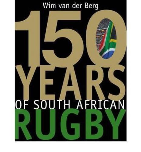 150 Years of South African rugby por Wim van der Berg