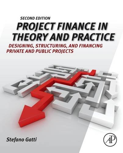 Project Finance in Theory and Practice: Designing, Structuring, and Financing Private and Public Projects por Stefano Gatti
