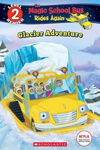 Glacier Adventure (The Magic School Bus Rides Again: Scholastic Reader, Level 2)
