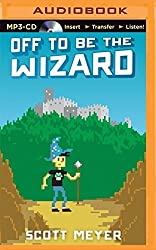Off to Be the Wizard (Magic 2.0) by Scott Meyer (2015-05-05)
