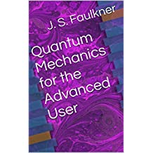 Quantum Mechanics for the Advanced User (English Edition)