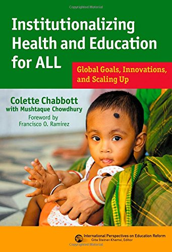 Institutionalizing Health and Education for All: Global Goals, Innovations, and Scaling Up: Institutionalizing Health and Education for All (International Perspectives on Education Reform)