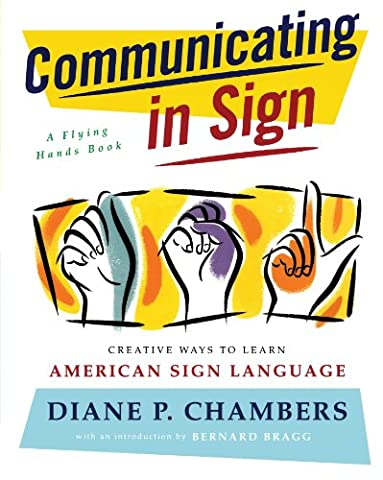 Communicating in Sign: Creative Ways to Learn American Sign Language (ASL) (A Flying Hands Book)
