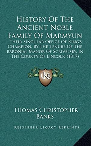 History of the Ancient Noble Family of Marmyun: Their Singular Office of King's Champion, by the Tenure of the Baronial Manor of Scrivelsby, in the County of Lincoln (1817)