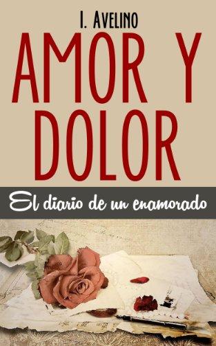 Amor & Dolor: El diario de un enamorado por Isidro Avelino