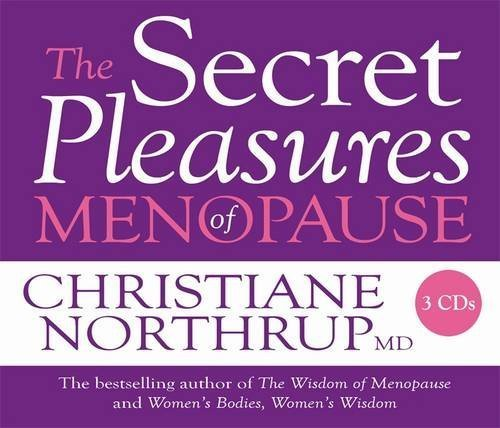 The Secret Pleasures of Menopause 3-CD by Christiane Northrup M.D. (2008-10-15)