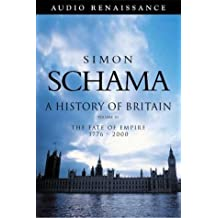 A History of Britain: The Fate of Empire 1776-2002 (History of Britain (Audio Renaissance))