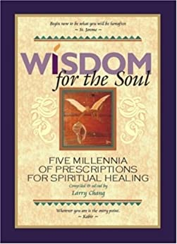 Wisdom for the Soul: Five Millennia of Prescriptions for Spiritual Healing (English Edition) di [Chang, Larry]