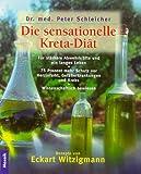 Die sensationelle Kreta-Diät: Gesund wie ein Kreter - Eine neue Ernährungsweise aus alter Zeit schützt vor Herzinfakt, Gefässerkrankungen, ... die Abwehrkräfte und verlängert das Leben