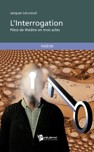 Téléchargement L'Interrogation: Pièce de théâtre en trois actes epub pdf